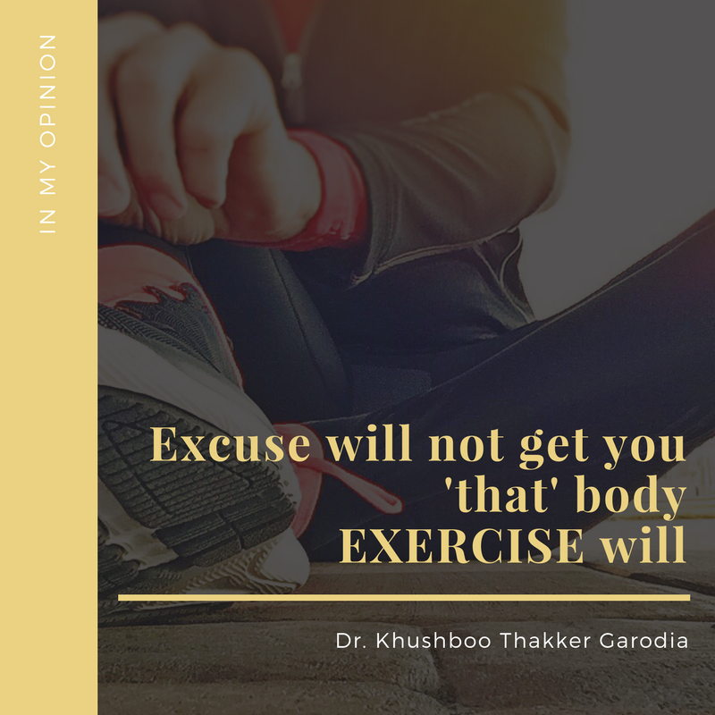 Excuse will not get you 'that' bodyEXERCISE will